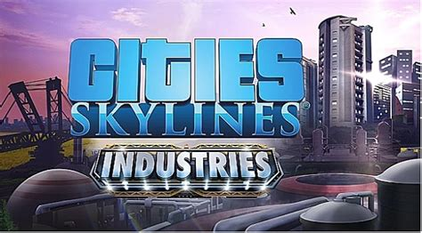 Cities: Skylines Industries -- How to Use the New DLC
