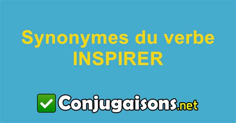 Synonymes du verbe Inspirer (similiare à Inspirer)